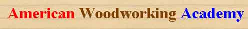American Woodworking Academy * Home Page